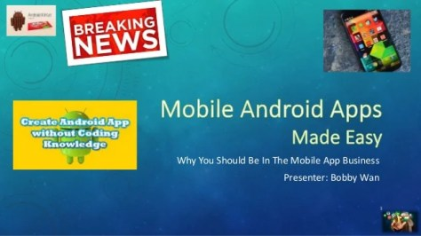 Why You Should Be In The Mobile App Business Presenter: Bobby Wan 1