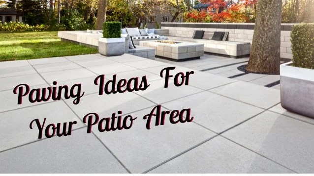 paving ideas for your patio area