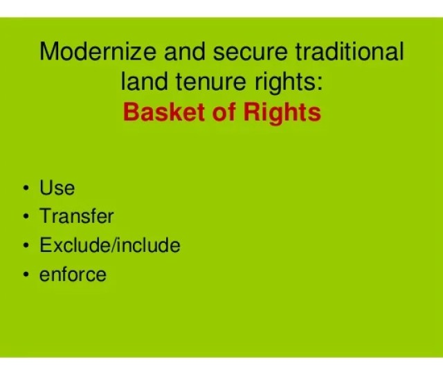 Modernize And Secure Traditional Land Tenure Rights Basket Of Rights  E2 80 A2 Use  E2 80 A2 Transfer  E2 80 A2 Exclude Include  E2 80 A2 Enforce