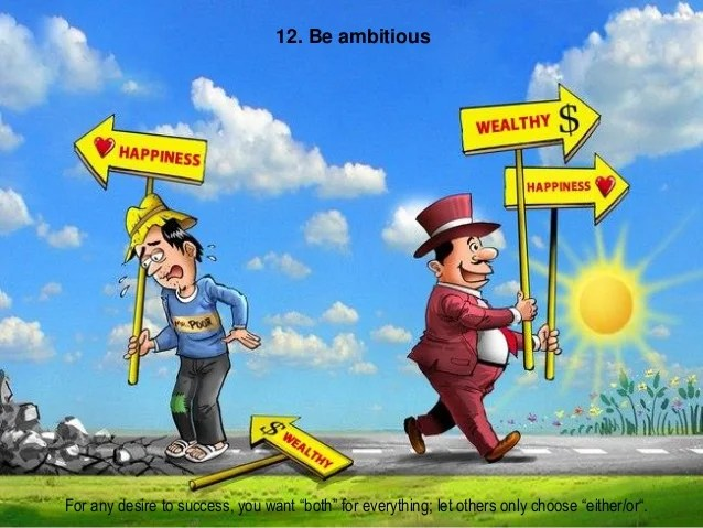"""12. Be ambitious For any desire to success, you want """"both"""" for everything; let others only choose """"either/or""""."""