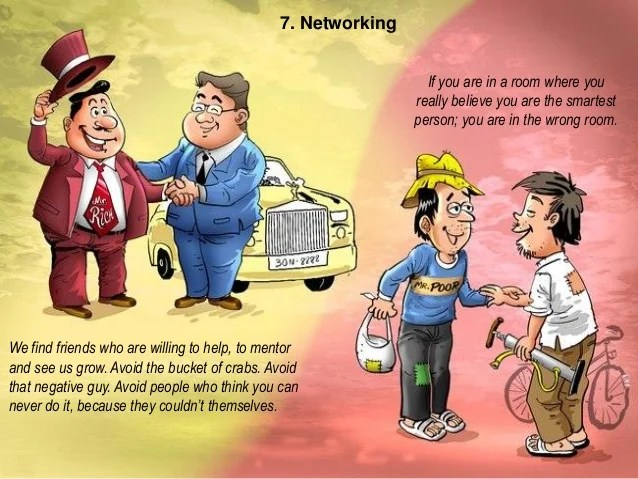 7. Networking We find friends who are willing to help, to mentor and see us grow. Avoid the bucket of crabs. Avoid that ne...