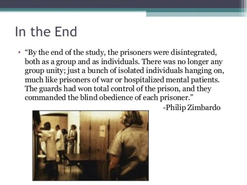 "In the End • ""By the end of the study, the prisoners were disintegrated, both as a group and as individuals. There was no ..."