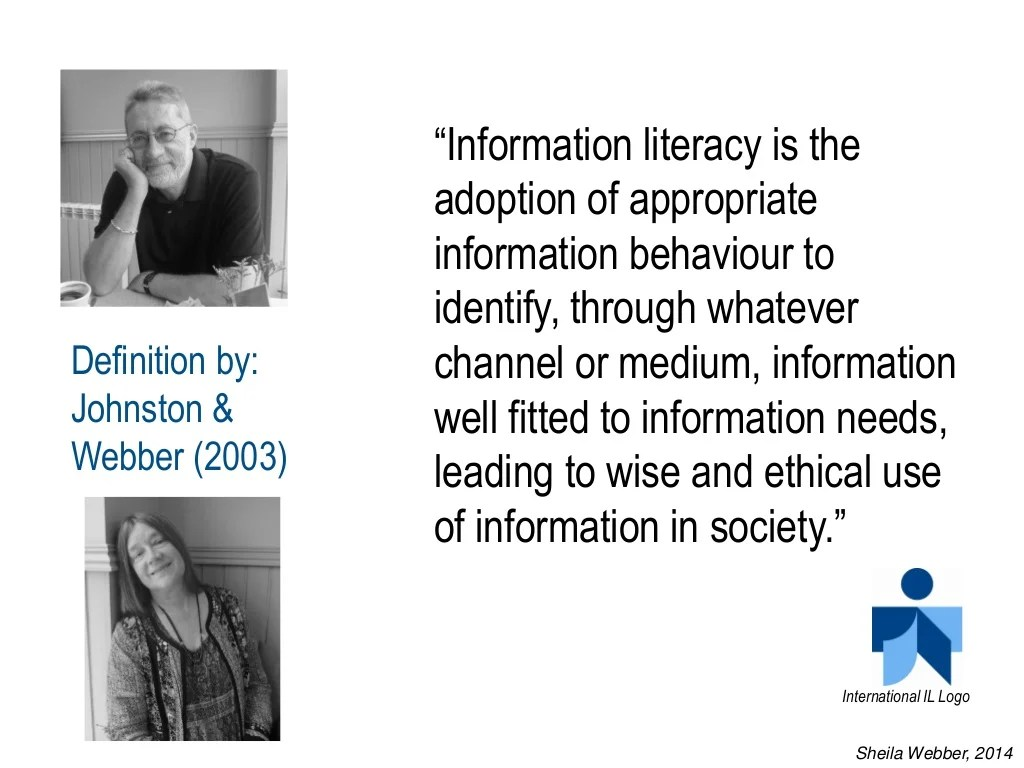 """""""Information literacy is the adoption of appropriate information behaviour to identify, through whatever channel or medium..."""