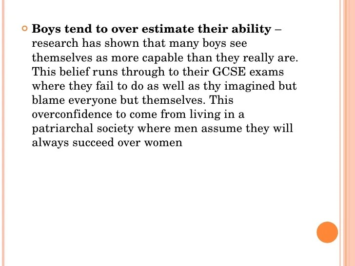 <ul><li>Boys tend to over estimate their ability  – research has shown that many boys see themselves as more capable than ...