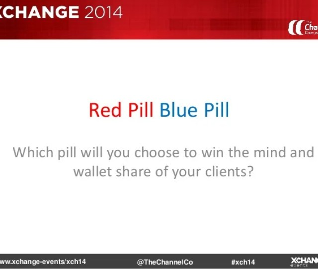 Www Xchange Events Xch14 Xch14thechannelco Red Pill Blue Pill Which
