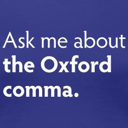 Ask me about the Oxford comma.