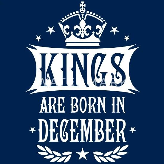 23 Kings Are Born In December King Happy Birthday Men S T Shirt Spreadshirt