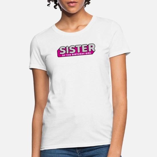 Lol Surprise Tshirt Sister Of The Birthday Girl Women S T Shirt Spreadshirt