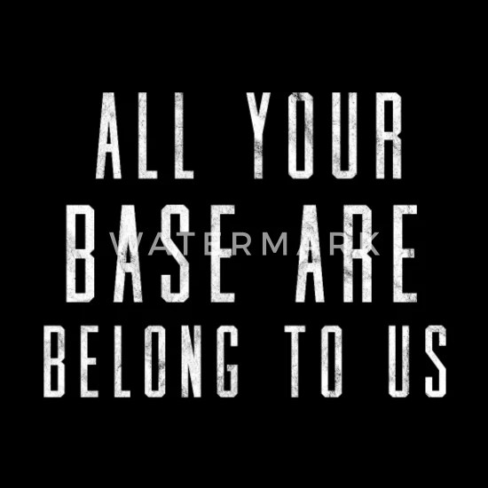 Image 663175 All Your Base Are Belong To Us Know Your Meme
