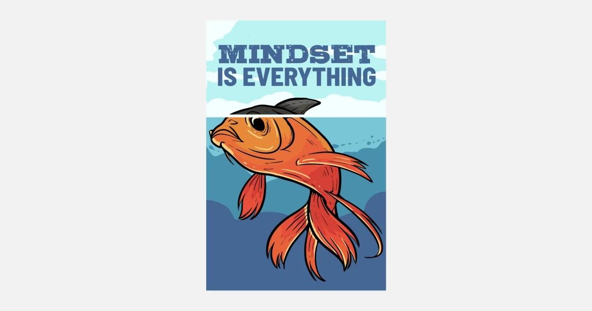 mindset is everything koi fish shark fin goldfish posters spreadshirt