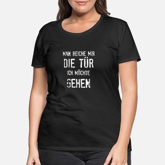 Man Reiche Mir Die Tur Ich Mochte Gehen Spruch Frauen Premium T