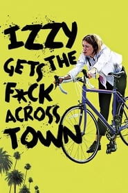 Izzy Gets the F*ck Across Town [2018]