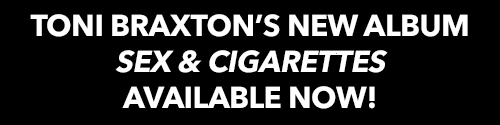 TONI BRAXTON'S 'SEX & CIGARETTES' OUT NOW!