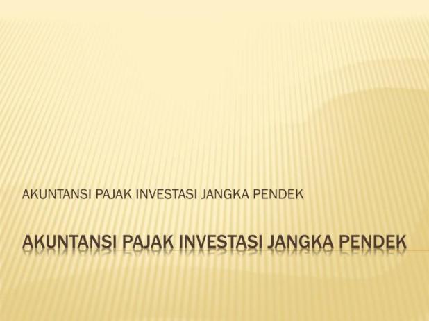 PPT - AKUNTANSI PAJAK INVESTASI JANGKA PENDEK PowerPoint ...