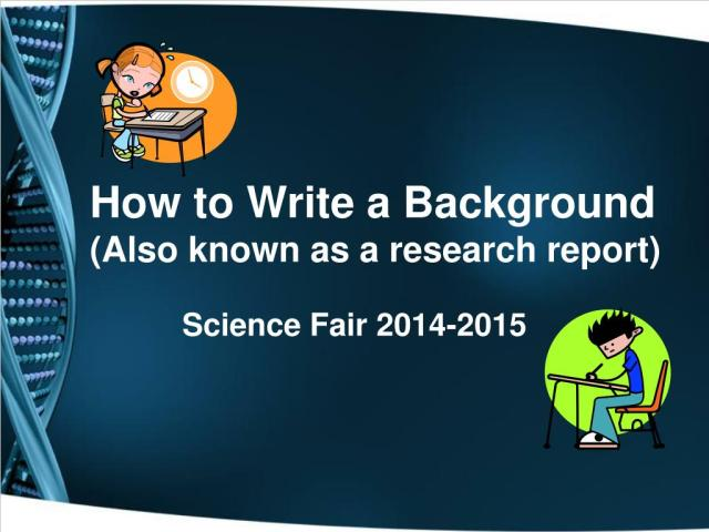 PPT - How to Write a Background (Also known as a research report