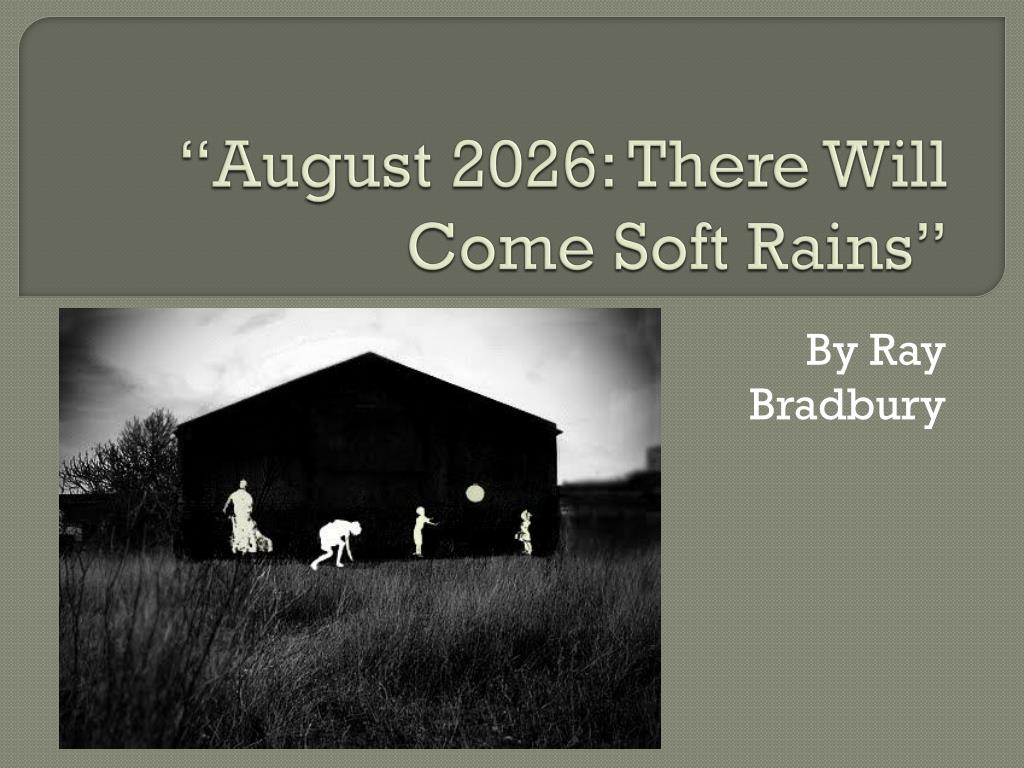August There Will Come Soft Rains Ray Bradbury