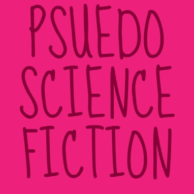 Pseudo Science Fiction