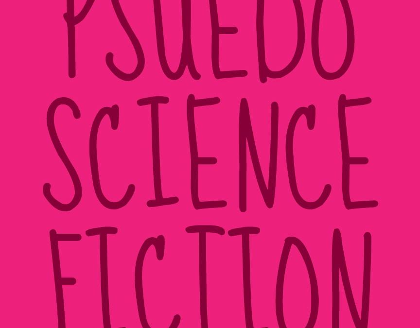Pseudo Science Fiction