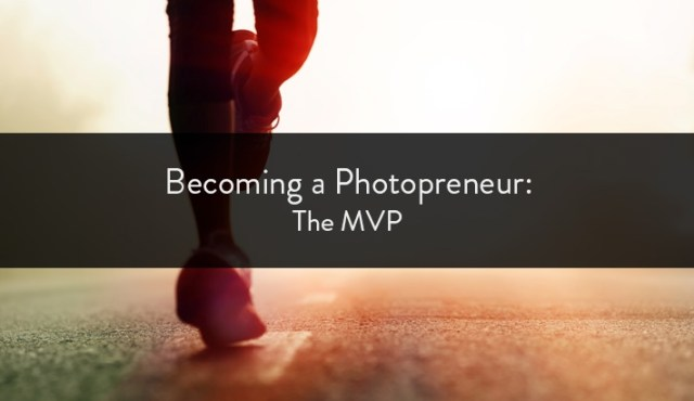 Becoming a Photopreneur : The MVP / by David Bickley
