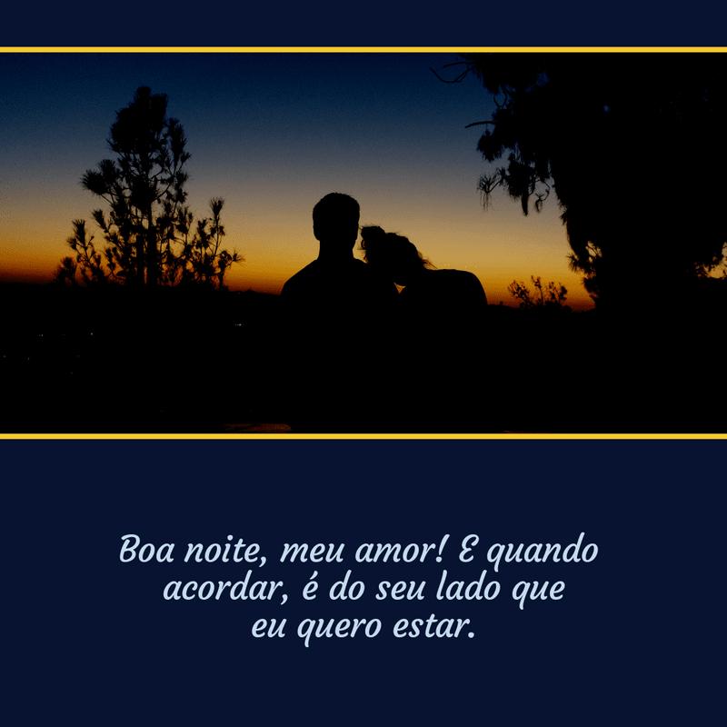 Frases de Boa Noite para o Amor da Minha Vida é do seu lado que eu quero estar