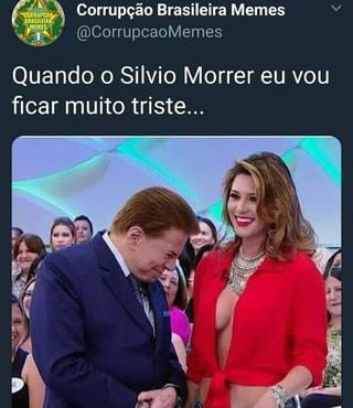 Corrupcao Brasileira Memes V Quando O Silvio Morrer Eu Vou Ficar