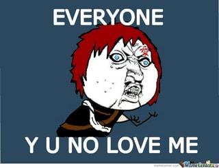 Everyone Y U No Love Me Ifunny