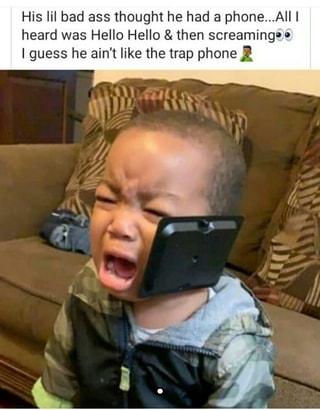 His Iii Bad Ass Thought He Had A Phone Aiii Heard Was Hello