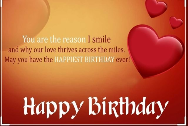 I I Smile And Why Our Love Thrives Across The Miles May You Have The Happy Birthday