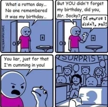 What A Rotten Day No One Remembered It Was My Birthday You But You Didn T Forget Es