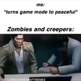 Me Turns Game Mode To Peaceful Zombies And Creepers Ifunny