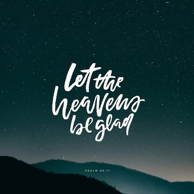 Psalms 96:11 - https://www.bibl...