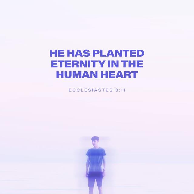 Ecclesiastes 3:11 - https://www.bibl...