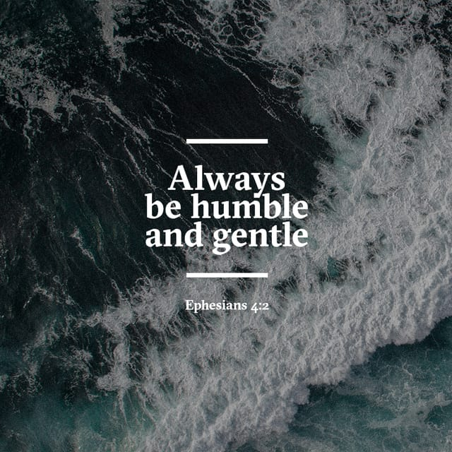 Ephesians 4:2 - https://www.bibl...
