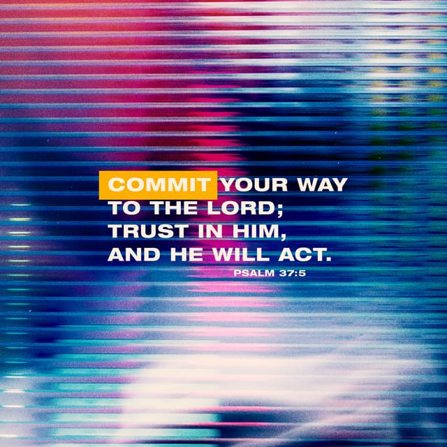 Psalms 37:5 - https://www.bibl...
