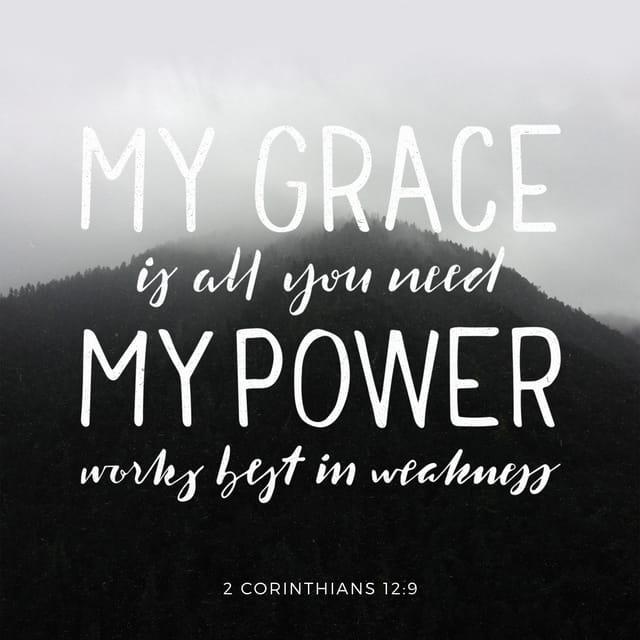 2 Corinthians 12:9 - https://www.bibl...
