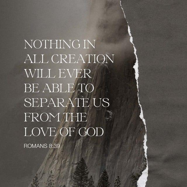 Romans 8:39 - https://www.bibl...