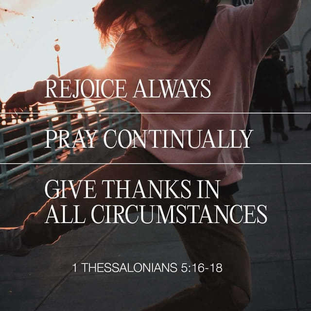 1 Thessalonians 5:16 - https://www.bibl...