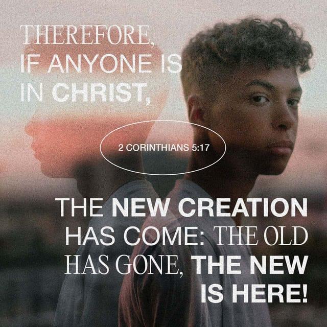 2 Corinthians 5:17 - https://www.bibl...