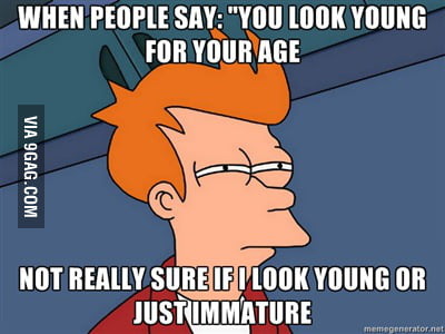 When People Say You Look Young 9gag