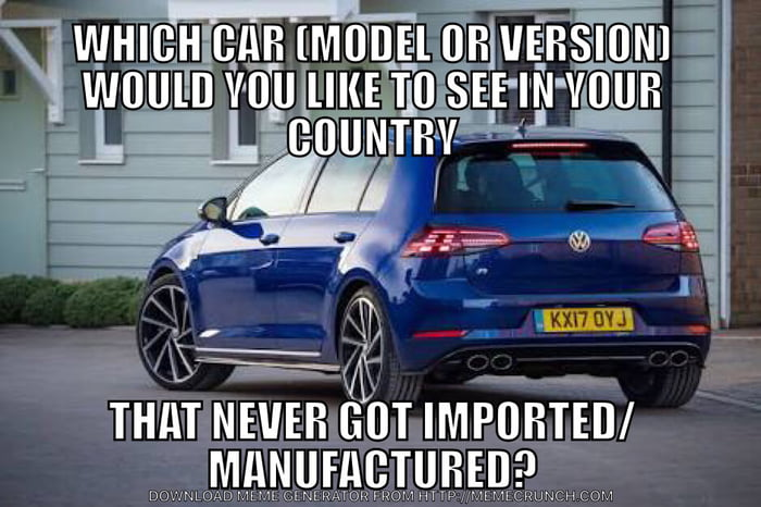 There Are So Many But I D Really Love To See The Vw Golf R 9gag