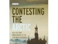 CONTESTING THE ARCTIC: RETHINKING POLITICS IN THE CIRCUMPOLAR NORTH