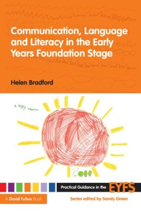 Communication, Language and Literacy in the Early Years Foundation Stage (Practical Guidance in the EYFS) (English Edition)