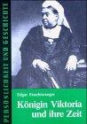 Königin Viktoria und ihre Zeit (Persönlichkeit und Geschichte / Biographische Reihe)