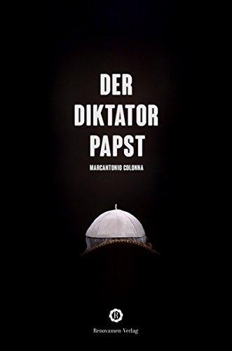 Der Diktatorpapst: Aus dem Innersten seines Pontifikats