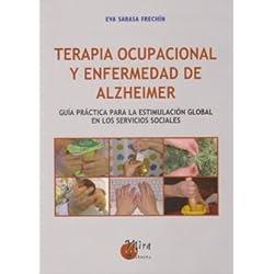Terapia ocupacional y enfermedad de alzheimer: Guía práctica para la estimulación global en los servicios sociales (Psicopedagogía)