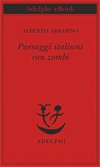 Paesaggi italiani con zombi di [Arbasino, Alberto]