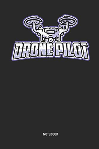 Drone Journal: Drone Pilot Notebook. Great Accessories & Gift Idea for Drone Pilots, Aerial...