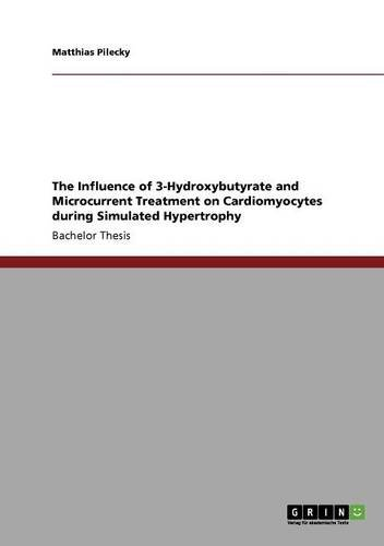 The Influence of 3-Hydroxybutyrate and Microcurrent Treatment on Cardiomyocytes during Simulated Hypertrophy