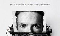 scaricare Scrivi la tua voce. Corso di lettura ad voce, scrittura creativa e public speaking PDF gratis italiano