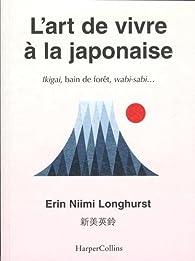 L\'art de vivre à la japonaise par Erin Niimi Longhurst